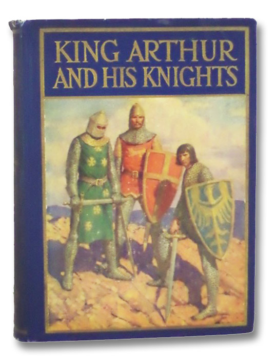 King Arthur and His Knights: A Noble and Joyous History (The Windermere Series), Allen, Philip Schuyler; Schaeffer, Mead; Neill, John R.