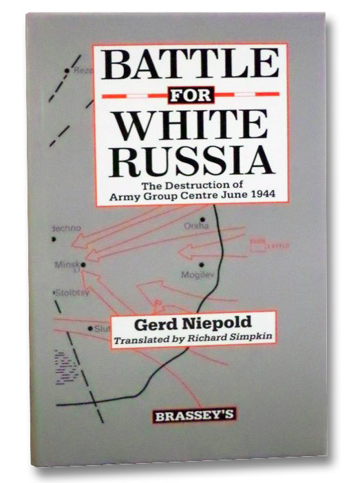 Battle for White Russia: The Destruction of Army Group Centre, June 1944, Niepold, Gerd; Simpkin, Richard