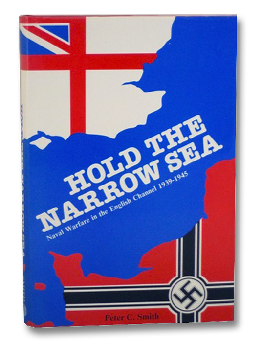 Hold the Narrow Sea: Naval Warfare in the English Channel, 1939-1945, Smith, Peter C.