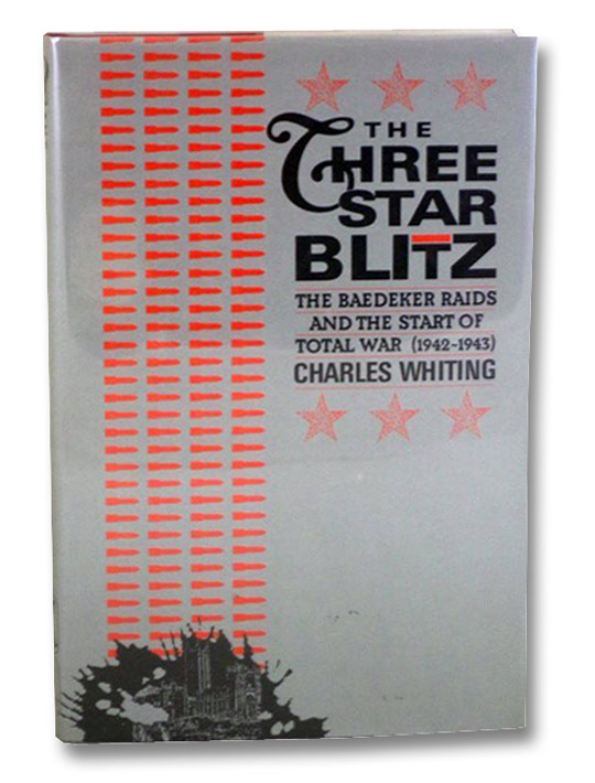 The Three Star Blitz: The Baedeker Raids and the Start of Total War (1942-1943), Whiting, Charles