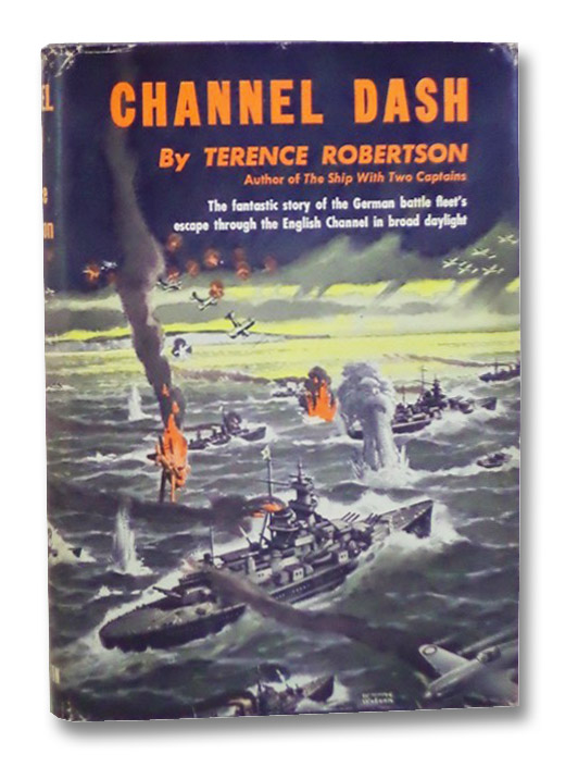 Channel Dash: The Fantastic Story of the German Battle Fleet's Escape Through the English Channel in Broad Daylight, Robertson, Terence