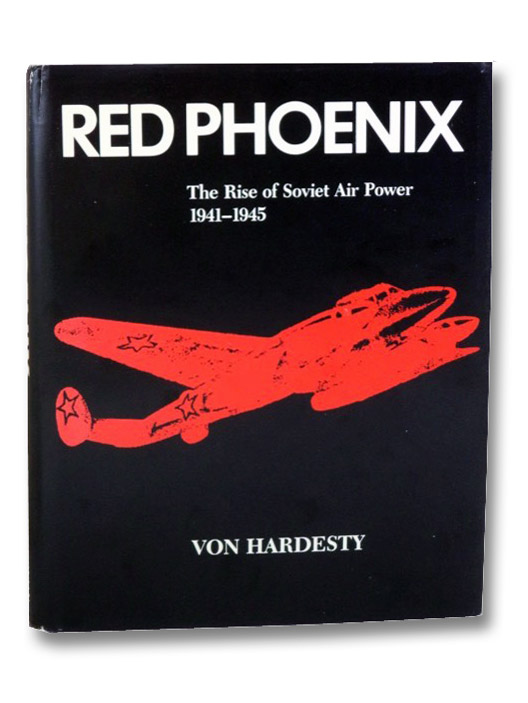 Red Phoenix: The Rise of Soviet Air Power, 1941-1945, Hardesty, Von