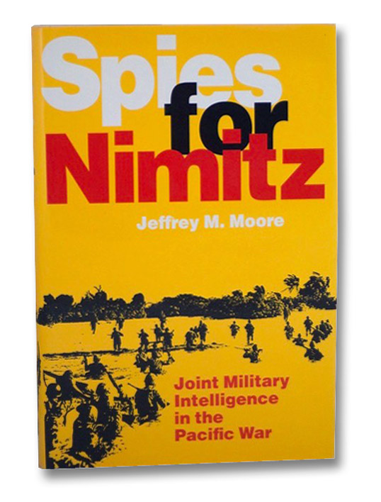 Spies for Nimitz: Joint Military Intelligence in the Pacific War, Moore, Jeffrey M.