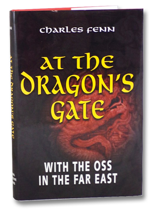 At the Dragon's Gate: With the OSS in the Far East, Fenn, Charles