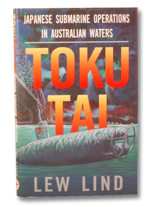 Toku-Tai: Japanese Submarine Operations in Australian Waters, Lind, Lew