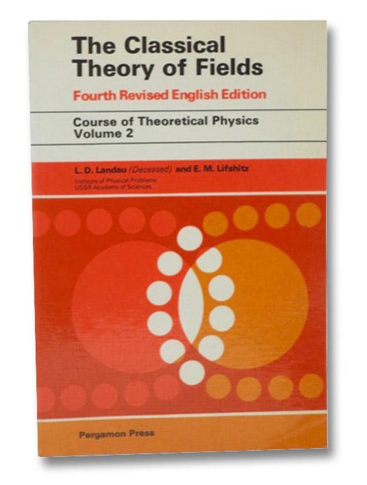 The Classical Theory of Fields: Volume 2 (Fourth Edition), Landau, L.D.; Lifshitz, E.M.
