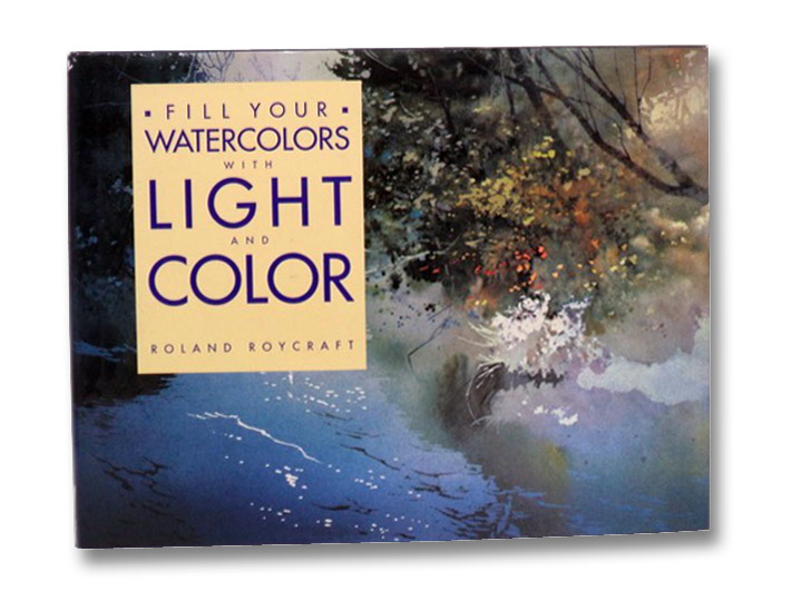 Fill Your Watercolors With Light and Color, Roycraft, Roland