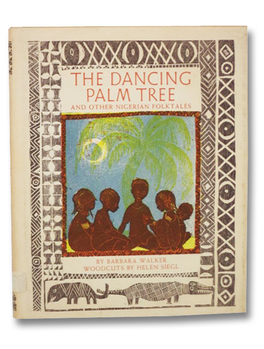 The Dancing Palm Tree: And Other Nigerian Folktales, Walker, Barbara; Siegl, Helen