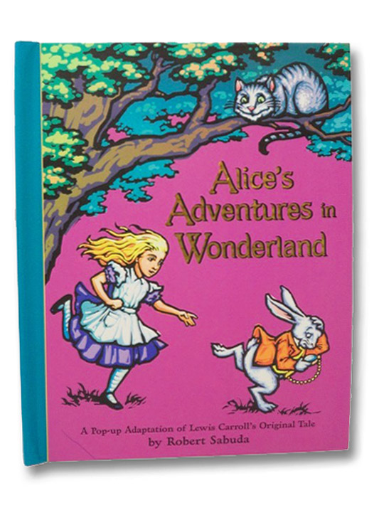 Alice's Adventures in Wonderland (A Pop-Up Adaptation), Carroll, Lewis; Sabuda, Robert