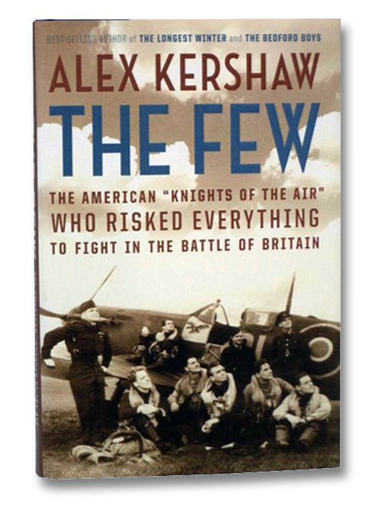 The Few: The American Knights of the Air Who Risked Everything to Fight in the Battle of Britain, Kershaw, Alex