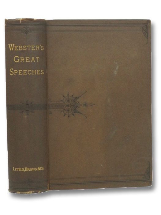 The Great Speeches and Orations of Daniel Webster, with an Essay on Daniel Webster as a Master of English Style, Whipple, Edwin P.