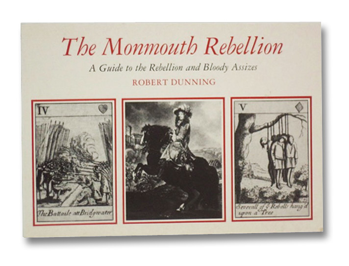 The Monmouth Rebellion: A Guide to the Rebellion and Bloody Assizes, Dunning, Robert