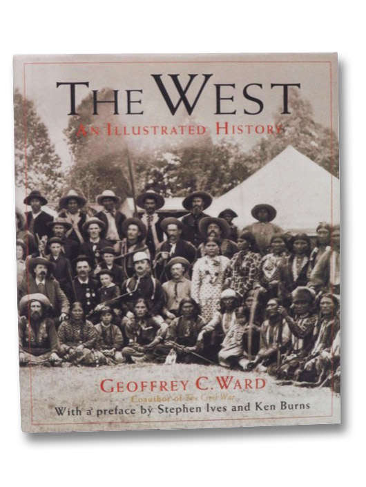 The West: An Illustrated History, Ward, Geoffrey C.; Ives, Stephen; Burns, Ken