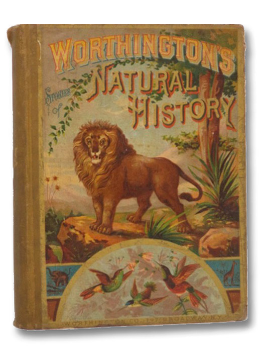Worthington's Natural History: Being Stories and Histories of the Animal Kingdom at Home and Abroad; Also, Interesting Poems and Anecdotes, Profusely Illustrated with Nearly 500 Illustrations