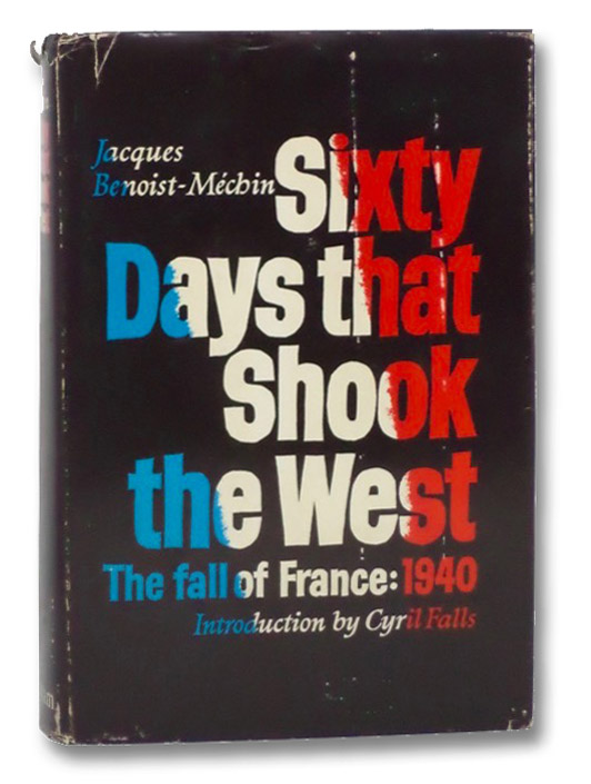 Sixty Days that Shook the West: The Fall of France: 1940, Benoist-Mechin, Jacques; Falls, Cyril