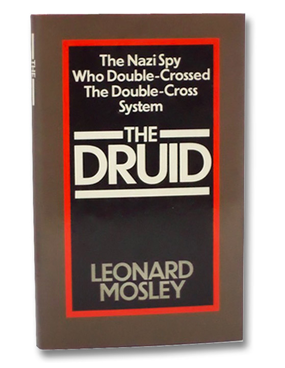 The Druid: The Nazi-Spy Who Double-Crossed the Double-Cross System, Mosley, Leonard