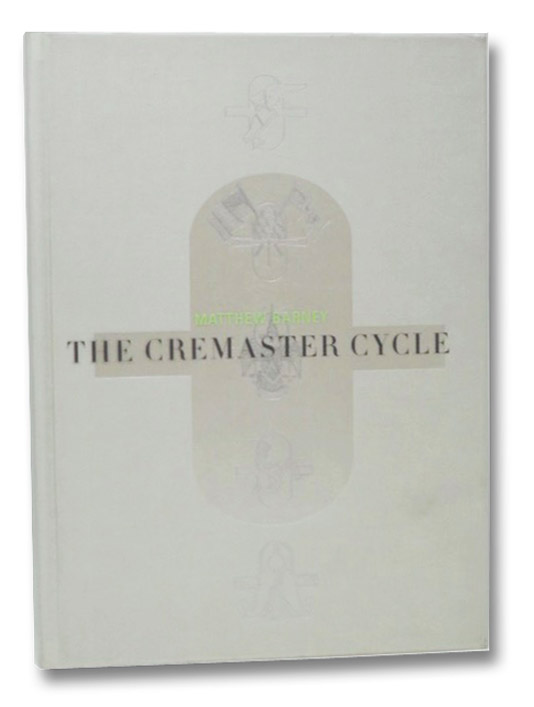 Matthew Barney: The Cremaster Cycle, Barney, Matthew; Spector, Nancy; Wakefield, Neville