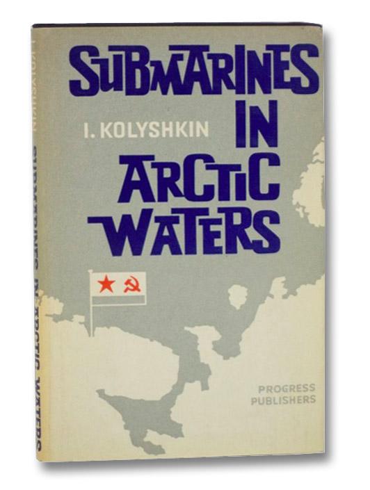 Submarines in Arctic Waters (Memoirs), Kolyshkin, I.