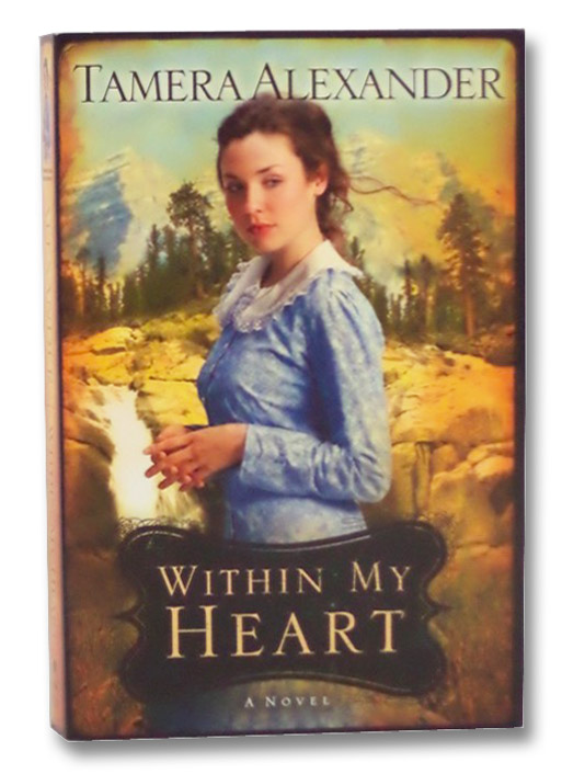 Within My Heart (Timber Ridge Reflections, Book 3), Alexander, Tamera