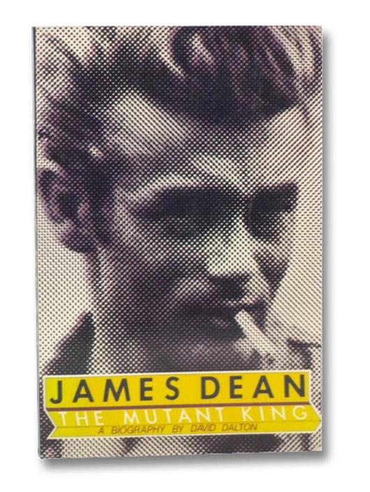 James Dean: The Mutant King: A Biography, Dalton, David