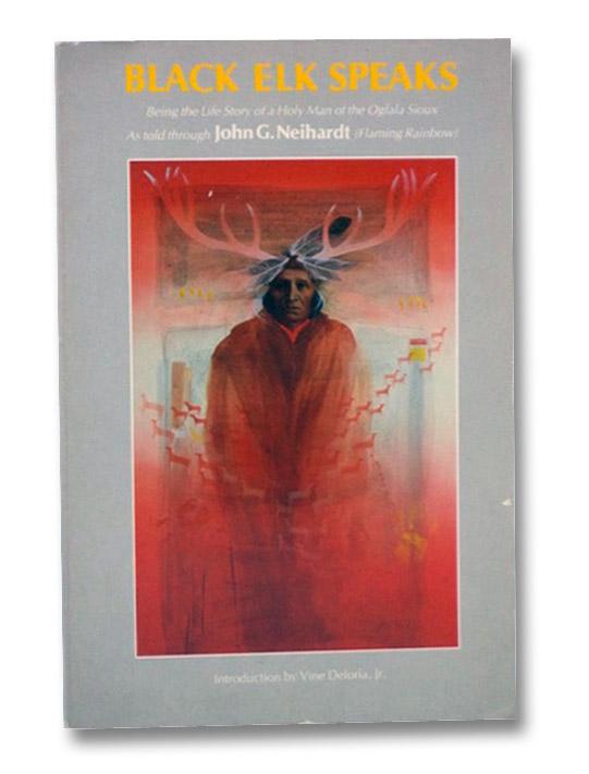 Black Elk Speaks: Being the Life Story of a Holy Man of the Oglala Sioux, Neihardt, John G.; Deloria, Jr., Vine