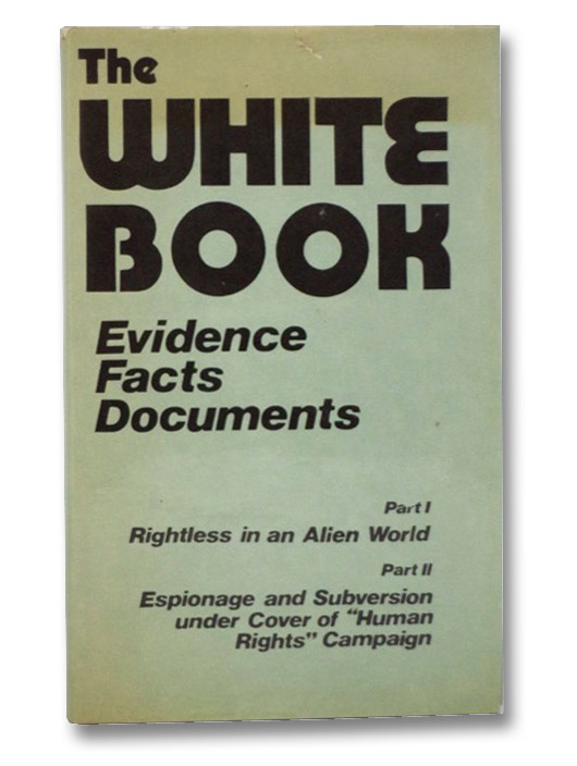 The White Book: Evidence, Facts, Documents - Part I: Rightless in an Alien World; Part II: Espionage and Subversion under Cover of 'Human Rights' Campaign, Association of Soviet Lawyers; Smirnov, L.; Modjoryan, L.; Modrzhinskaya, E.; Bannov, B.; Gorshunova, Tatyana; Grace, Yevgenia