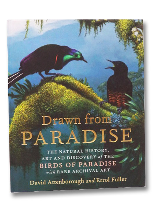 Drawn from Paradise: The Natural History, Art and Discovery of the Birds of Paradise with Rare Archival Art, Attenborough, David