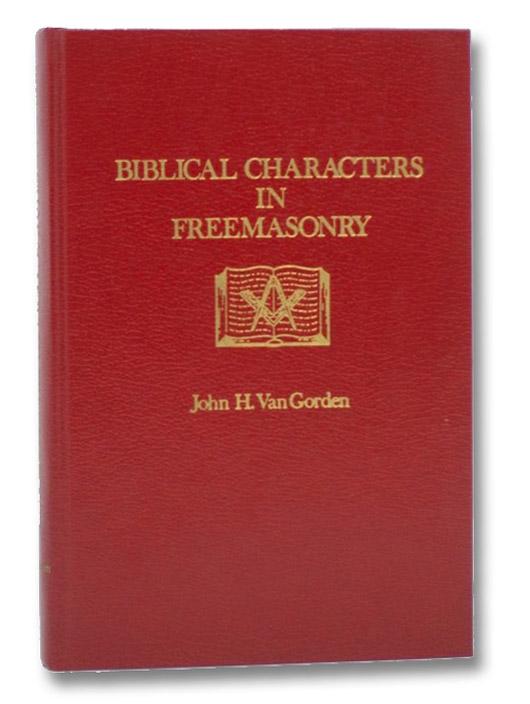 Biblical Characters in Freemasonry, Van Gorden, John H.