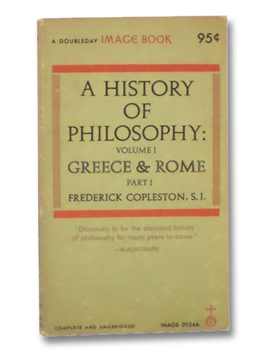 A History of Philosophy: Volume 1 Greece & Rome Part I, Copleston, Frederick
