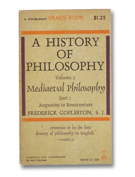 A History of Philosophy Volume 2, Part I: Mediaeval Philosophy -- Augustine to Bonaventure, Copleston, Frederick
