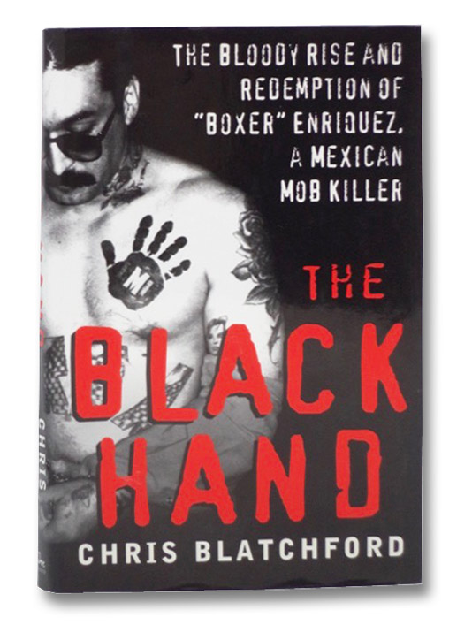 The Black Hand: The Bloody Rise and Redemption of Boxer Enriquez, a Mexican Mob Killer, Blatchford, Chris