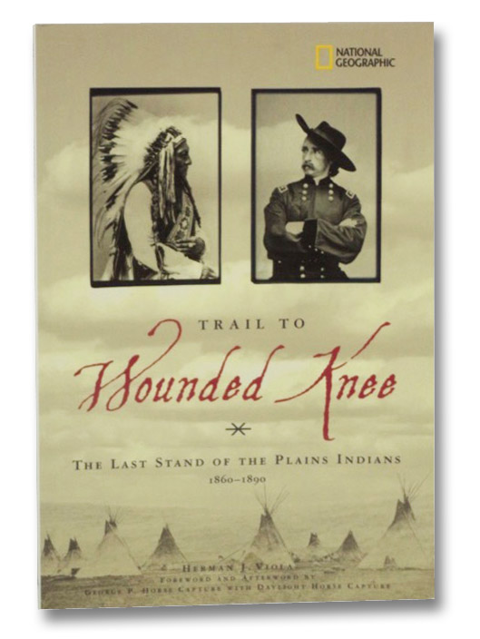 Trail to Wounded Knee: The Last Stand of the Plains Indians, 1860-1890 (National Geographic), Viola, Herman J.; George P. Horse Capture; Daylight Horse Capture