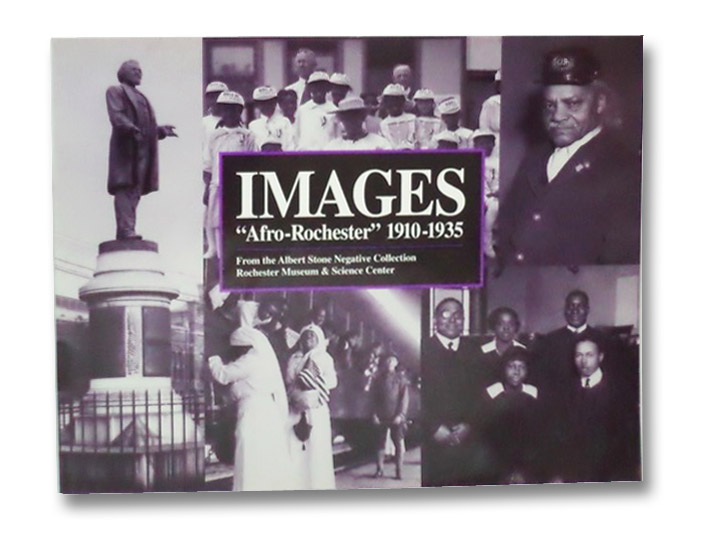 Images Afro-Rochester, 1910-1935: From the Albert Stone Negative Collection Rochester Museum & Science Center, Kemp, Leatrice M.; Schmitt, Victoria Sandwick; Anderson-Sankofa, David A.