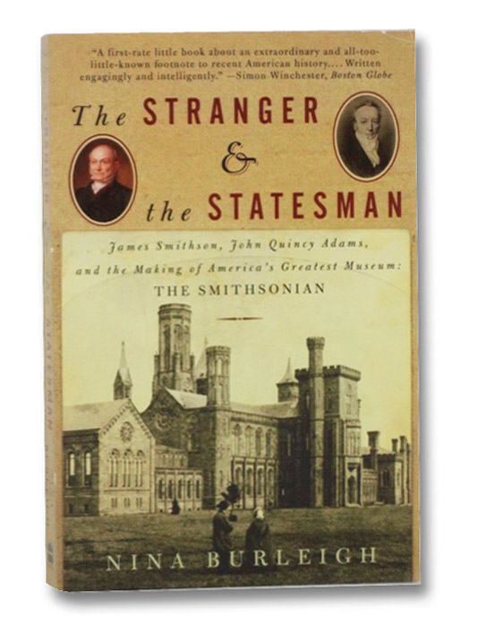 The Stranger & the Statesman: James Smithson, John Quincy Adams, and the Making of America's Greatest Museum: The Smithsonian, Burleigh, Nina