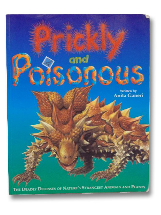 Prickly and Poisonous: The Deadly Defenses of Nature's Strangest Animals and Plants, Ganeri, Anita