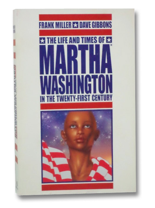 The Life and Times of Martha Washington in the Twenty-First Century, Miller, Frank; Gibbons, Dave