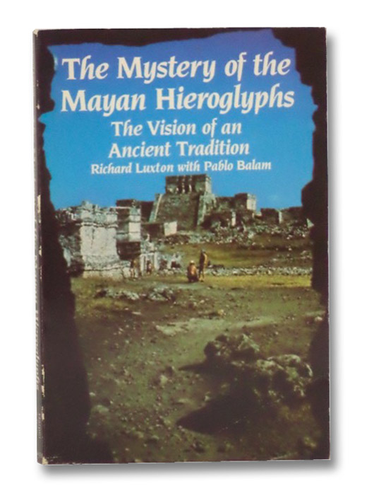 The Mystery of the Mayan Hieroglyphs: The Vision of an Ancient Tradition, Luxton, Richard; Balam, Pablo