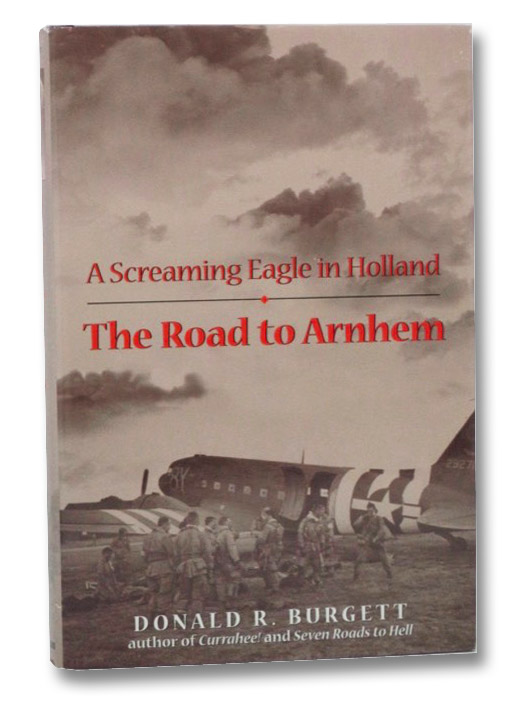 The Road to Arnhem: A Screaming Eagle in Holland, Burgett, Donald R.