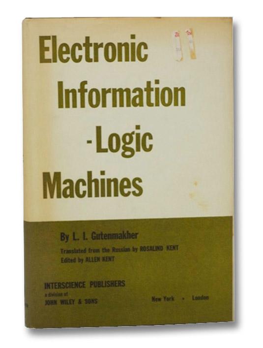 Electronic Information - Logic Machines, Gutenmakher, L.I.; Kent, Rosalind; Kent, Allen