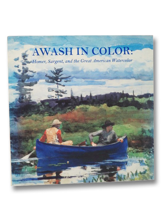 Awash in Color: Homer, Sargent, and the Great American Watercolor, Troyen, Carol