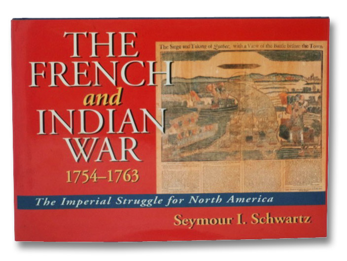 The French and Indian War 1754-1763: The Imperial Struggle for North America, Schwartz, Seymour I.