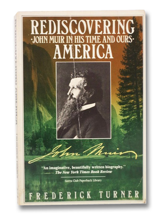 Rediscovering America: John Muir in His Time and Ours, Turner, Frederick