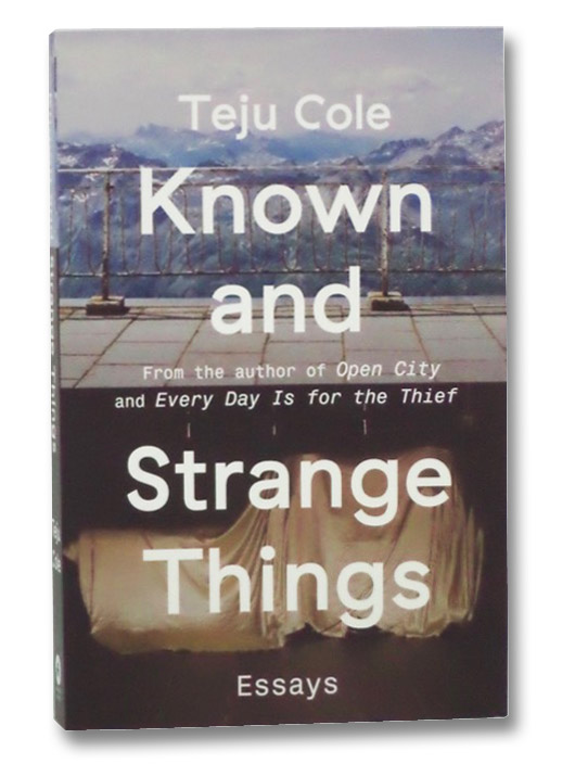 Known and Strange Things: Essays, Cole, Teju
