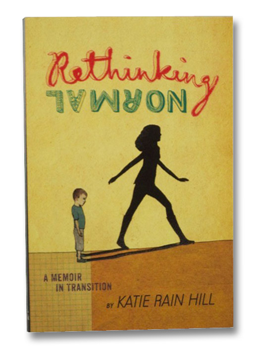 Rethinking Normal: A Memoir in Transition, Hill, Katie Rain; Schrag, Ariel