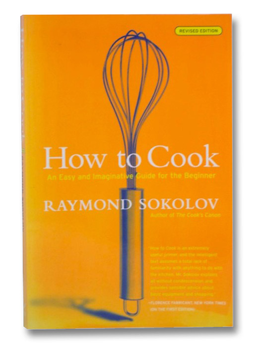 How to Cook Revised Edition: An Easy and Imaginative Guide for the Beginner, Sokolov, Raymond