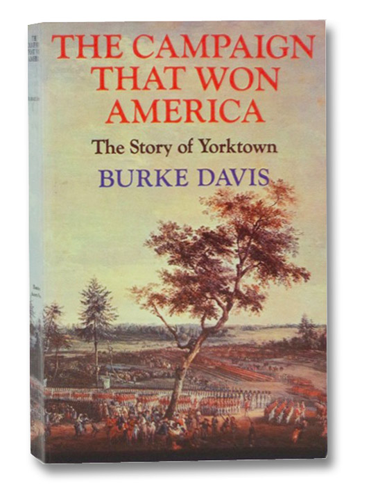The Campaign that Won America: The Story of Yorktown, Davis, Burke
