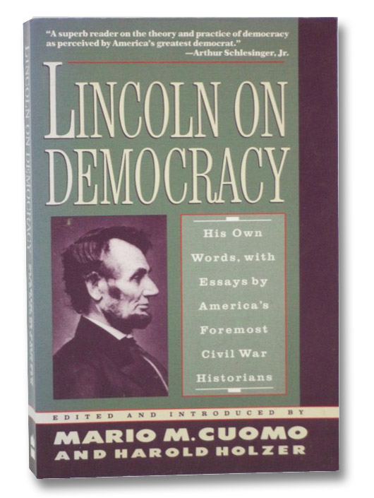 Lincoln on Democracy: His Own Words, with Essays by America's Foremost Civil War Historians, Cuomo, Mario M.; Holzer, Harold