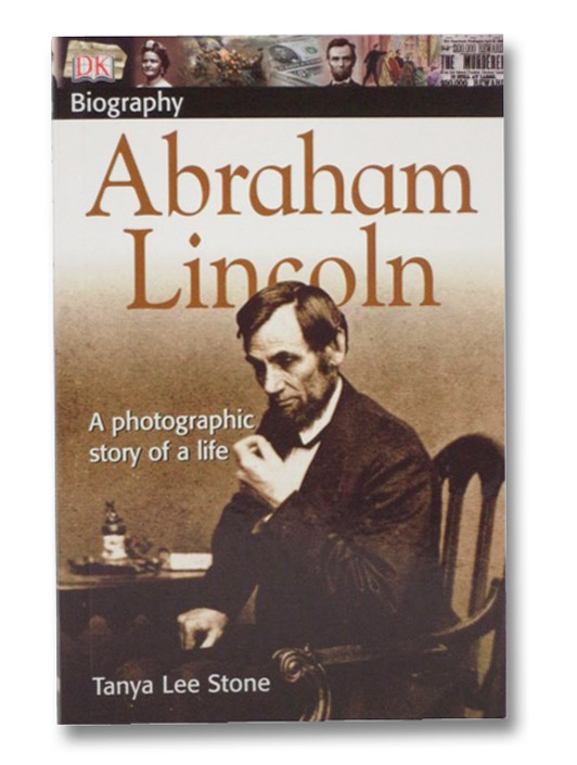 Abraham Lincoln: A Photographic Story of a Life (DK Biography), Stone, Tanya Lee