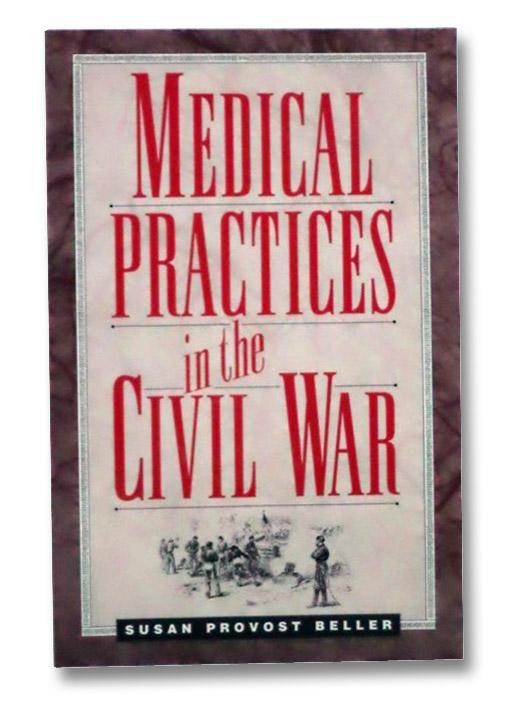 Medical Practices in the Civil War, Beller, Susan Provost