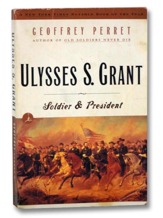 Ulysses S. Grant: Soldier & President, Perret, Geoffrey